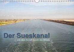 Der Sueskanal – mit dem Schiff durch die Wüste (Wandkalender 2019 DIN A4 quer) von calmbacher,  Christiane