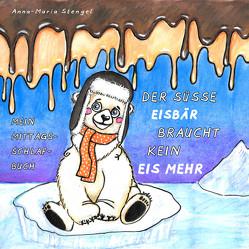 Der süße Eisbär braucht kein Eis mehr von Stengel,  Anna-Maria