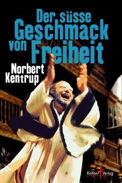 Der süße Geschmack von Freiheit von Kentrup,  Norbert