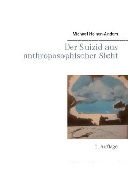 Der Suizid aus anthroposophischer Sicht von Heinen-Anders,  Michael