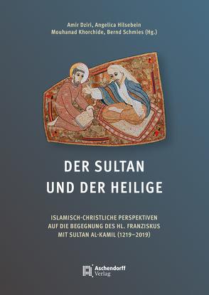 Der Sultan und der Heilige von Dziri,  Amir, Hilsebein,  Angelica, Khorchide,  Mouhanad, Schmies,  Bernd