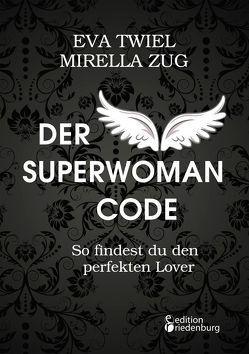 Der Superwoman Code – So findest du den perfekten Lover von Twiel,  Eva, Zug,  Mirella