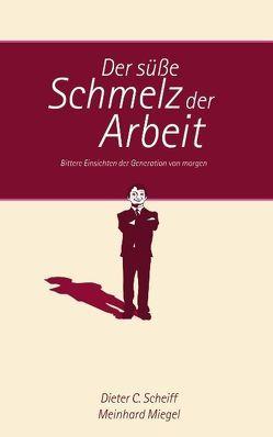 Der süße Schmelz der Arbeit von Miegel,  Meinhard, Scheiff,  Dieter C.