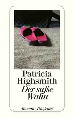 Der süße Wahn von Highsmith,  Patricia, Ingendaay,  Paul, Seibicke,  Christa E.