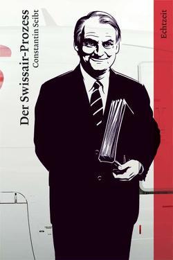 Der Swissair-Prozess von Gilbert-Lodge,  Gregory, Hartmeier,  Peter, Seibt,  Constantin