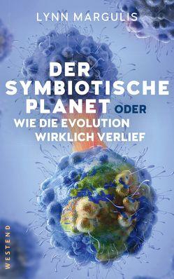 Der symbiotische Planet oder Wie die Evolution wirklich verlief von Berz,  Peter, Margulis,  Lynn