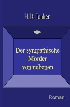 Der sympathische Mörder von nebenan von Junker,  Hans Detlef