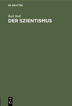 Der Szientismus von Holl,  Karl