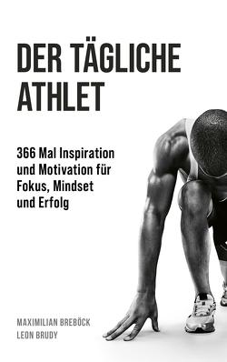 Der tägliche Athlet von Breböck,  Maximilian, Brudy,  Leon