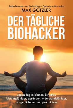 Der tägliche Biohacker von Gotzler,  Maximilian