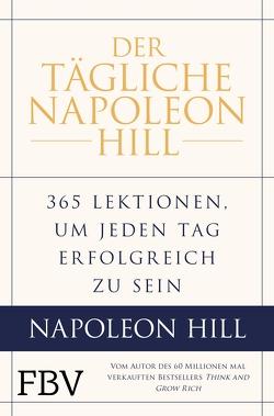 Der tägliche Napoleon Hill von Cypert,  Samuel A.(A19, Hill,  Napoleon, Knill,  Bärbel, Ritt,  Michael J., Stone,  W. Clement