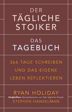 Der tägliche Stoiker – Das Tagebuch von Hanselman,  Stephen, Holiday,  Ryan