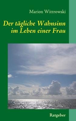 Der tägliche Wahnsinn im Leben einer Frau von Wittrowski,  Marion