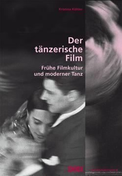 Der tänzerische Film. von Köhler,  Kristina
