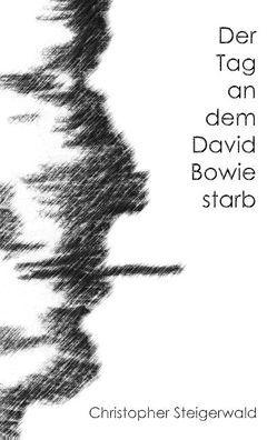 Der Tag an dem David Bowie starb von Steigerwald,  Christopher