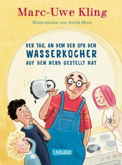 Der Tag, an dem der Opa den Wasserkocher auf den Herd gestellt hat von Henn,  Astrid, Kling,  Marc-Uwe