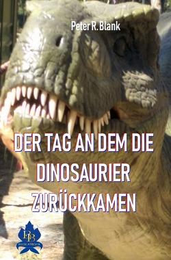 Der Tag an dem die Dinosaurier zurückkamen von Blank,  Peter R.