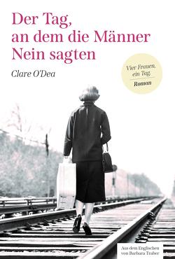 Der Tag, an dem die Männer Nein sagten von O'Dea,  Clare