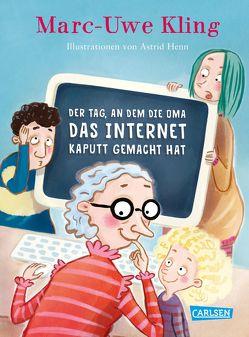 Der Tag, an dem die Oma das Internet kaputt gemacht hat von Henn,  Astrid, Kling,  Marc-Uwe
