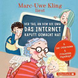 Der Tag, an dem die Oma das Internet kaputt gemacht hat, Der Ostermann, Prinzessin Popelkopf von Kling,  Marc-Uwe, Löbsack,  Boris