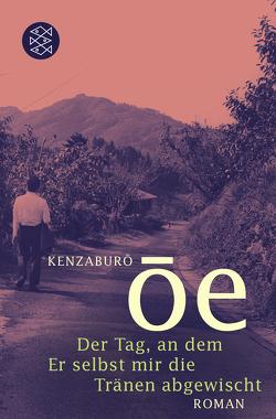 Der Tag, an dem Er selbst mir die Tränen abgewischt von Ôe,  Kenzaburô, Schaarschmidt,  Siegfried