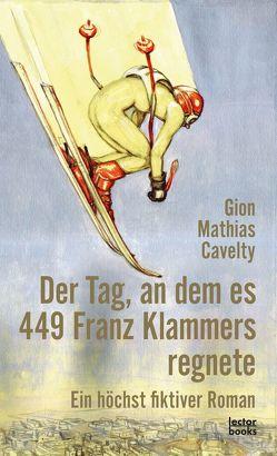 Der Tag, an dem es 449 Franz Klammers regnete von Cavelty,  Gion Mathias