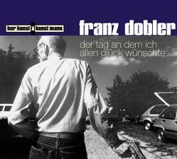 Der Tag an dem ich allen Glück wünschte CD von Dobler,  Franz