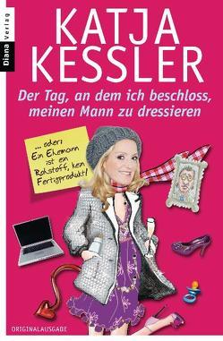 Der Tag, an dem ich beschloss, meinen Mann zu dressieren von Kessler,  Katja