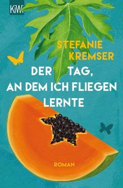 Der Tag, an dem ich fliegen lernte von Kremser,  Stefanie