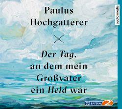 Der Tag, an dem mein Großvater ein Held war von Hochgatterer,  Paulus, Tscheplanowa,  Valery
