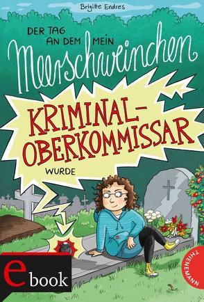 Der Tag, an dem mein Meerschweinchen Kriminaloberkommissar wurde von Endres,  Brigitte, Schmidt,  Vera