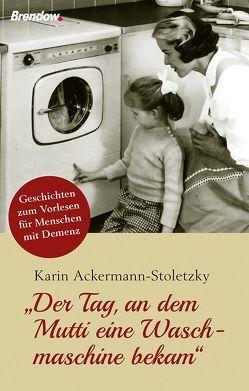 """""""Der Tag, an dem Mutti eine Waschmaschine bekam"""" von Ackermann-Stoletzky,  Karin"""