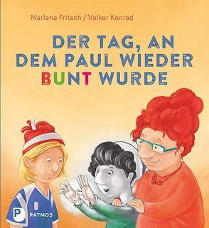 Der Tag, an dem Paul wieder bunt wurde – und herausfand, warum Vorurteile was für Schwarz-weiß-Denker sind von Fritsch,  Marlene, Konrad,  Volker