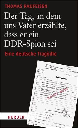 Der Tag, an dem uns Vater erzählte, dass er ein DDR-Spion sei von Bernhard,  Henry, Raufeisen,  Thomas
