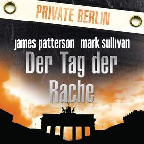 Der Tag der Rache. Private Berlin von Klauk,  Markus, Patterson,  James, Splinter,  Helmut, Sullivan,  Mark, Zimmermann,  Emmanuel