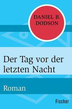 Der Tag vor der letzten Nacht von Dodson,  Daniel B., Hansen,  Kurt Heinrich