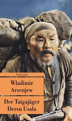 Der Taigajäger Dersu Usala von Arsenjew,  Wladimir, Churs,  Gisela
