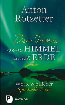 Der Tanz von Himmel und Erde von Holderergger,  Adrian (Hrsg), Rotzetter,  Anton