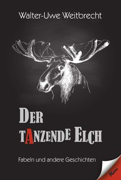 Der tanzende Elch von Weitbrecht,  Walter Uwe
