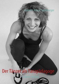Der Tänzer als Tanzpädagoge von Spielberger,  Isabelle Alena