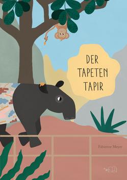Der Tapeten-Tapir von Meyer,  Fabienne