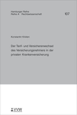 Der Tarif- und Versichererwechsel des Versicherungsnehmers in der privaten Krankenversicherung von Kirsten,  Konstantin