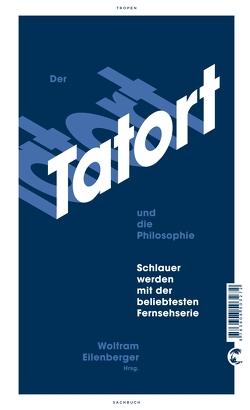 Der Tatort und die Philosophie von Dorn,  Thea, Eilenberger,  Wolfram, Pfaller,  Robert, Riechelmann,  Cord, Scobel,  Gerd, Soboczynski,  Adam, Welzer,  Harald