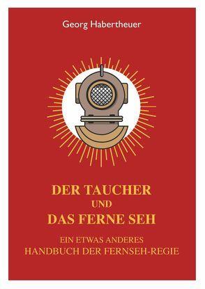 Der Taucher und das Ferne Seh von Habertheuer,  Georg