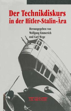 Der Technikdiskurs in der Hitler-Stalin-Ära von Emmerich,  Wolfgang, Wege,  Carl
