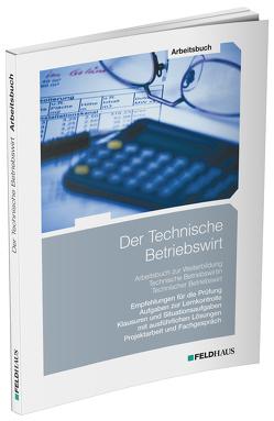 Der Technische Betriebswirt / Arbeitsbuch von Schmidt,  Elke H