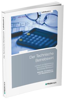 Der Technische Betriebswirt / Lehrbuch 2 von Glockauer,  Jan, Osenger,  Henry Ch, Schmidt,  Elke H