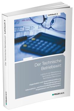 Der Technische Betriebswirt / Lehrbuch 3 von Beltz,  Harald, Glockauer,  Jan, Schmidt,  Elke H, Tolkmit,  Gerhard, Wessel,  Frank