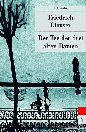 Der Tee der drei alten Damen von Glauser,  Friedrich