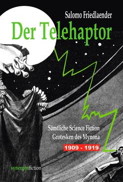 Der Telehaptor. Sämtliche Science Fiction Grotesken des Mynona 1909 – 1919 von Friedlaender,  Salomo